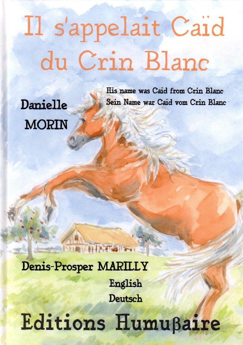 IL S'APPELAIT CAîD DU CRIN-BLANC - Denis-Prosper MARILLY et Danielle MORIN